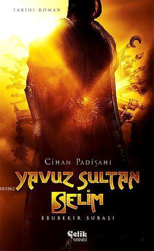 Yavuz Sultan Selim - Cihan Padişahı
