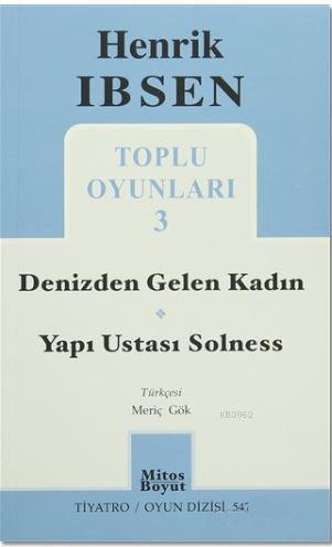 Henrik İbsen Toplu Oyunları 3; Denizden Gelen Kadın - Yapı Ustası Solness