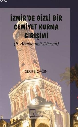 İzmir'de Gizli Bir Cemiyet Kurma Girişimi; II. Abdülhamit Dönemi