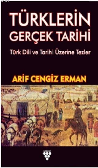 Türklerin Gerçek Tarihi; Türk Dili Ve Tarihi Üzerine Tezler