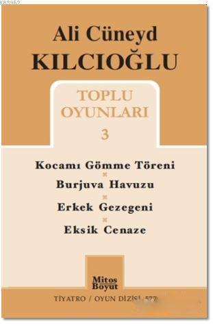 Ali Cüneyd Kılcıoğlu Toplu Oyunları 3; Kocamı Gömme Töreni - Burjuva Havuzu - Erkek Gezegeni - Eksik Cenaze