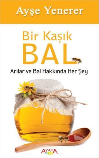 Bir Kaşık Bal; Arılar ve Bal Hakkında Her Şey