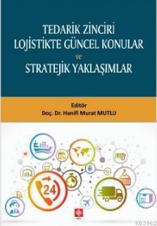 Tedarik Zinciri Lojistikte Güncel Konular ve Stratejik Yaklaşımlar