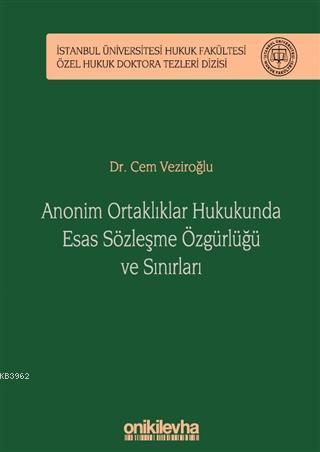 Anonim Ortaklıklar Hukukunda Esas Sözleşme Özgürlüğü ve Sınırları; İstanbul Üniversitesi Hukuk Fakültesi Özel Hukuk Doktora Tezleri Dizisi No: 19