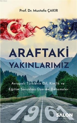 Araftaki Yakınlarımız; Avrupalı Türklerin Dil, Kimlik ve Eğitim Sorunları Üzerine Denemeler