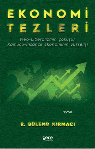 Ekonomi Tezleri; Neo-Liberalizmin Çöküşü/ Kamucu-İnsancıl Ekonominin Yükselişi