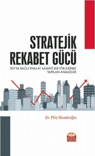 Stratejik Rekabet Gücü; (İSO'ya Bağlı İmalat Sanayi Sektörlerinde Yapılan Analizler)