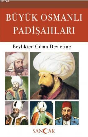 Büyük Osmanlı Padişahları; Beylikten Cihan Devletine