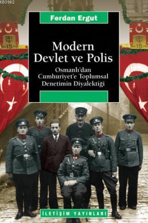 Modern Devlet ve Polis; Osmanlı'dan Cumhuriyet'e Toplumsal Denetimin Diyalektiği