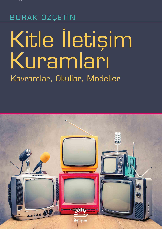 Kitle İletişim Kuramları; Kavramlar, Okullar, Modeller