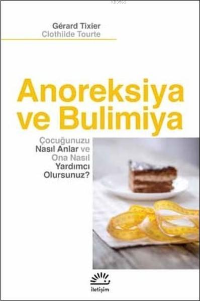 Anoreksiya ve Bulimiya; Çocuğunuzu Naslı Anlar ve Ona Nasıl Yardımcı Olursunuz