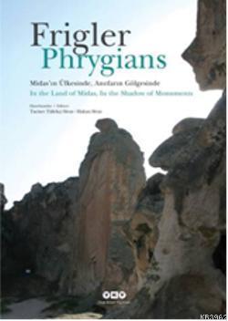 Frigler:Midasın Ülkesinde, Anıtların Gölgesinde Phrygians:In the Land of Midas,In the Shadow of Mon