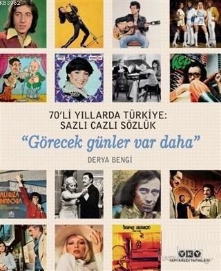 70'li Yıllarda Türkiye: Sazlı Cazlı Sözlük; Görecek Günler Var Daha
