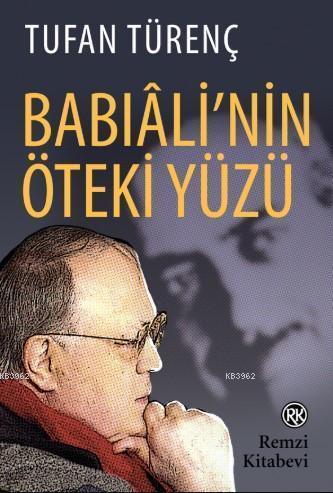 Babıâli'nin Öteki Yüzü; Duayen gazeteciden anılar, tanıklıklar...