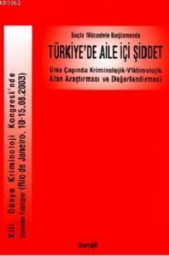 Suçla Mücadele Bağlamında Türkiye'de Aile İçi Şiddet; Ülke Çapında Kriminolojik-Viktimolojik Alan Araştırması ve Değerlendirmesi