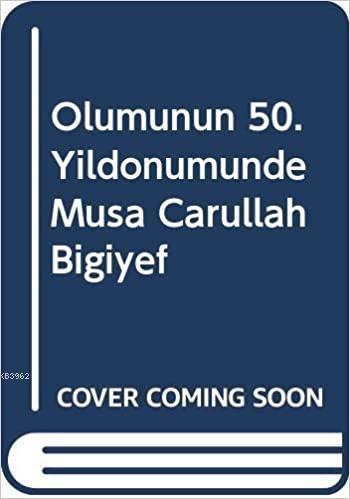 Ölümünün 50.Yıl Dönümünde Musa Carullah Bigiyef 1875-1949