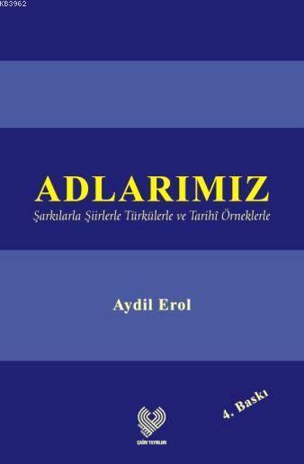 Adlarımız; Şarkılarla Şiirlerle Türkülerle ve Tarihî Örneklerle
