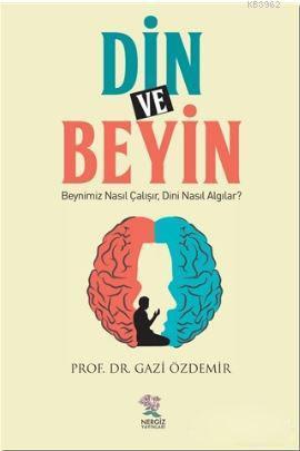 Din ve Beyin; Beynimiz Nasıl Çalışır, Dini Nasıl Algılar?
