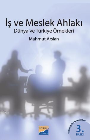 İş ve Meslek Ahlakı; Dünya ve Türkiye Örnekleri