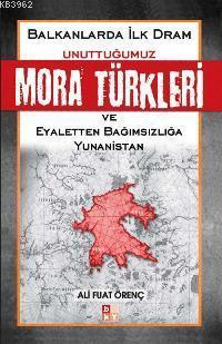 Balkanlarda İlk Dram - Unuttuğumuz Mora Türkleri; ve Eyaletten Bağımsızlığa Yunanistan