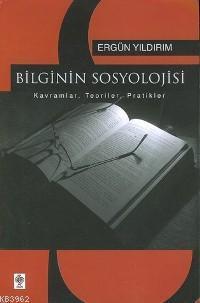 Bilginin Sosyolojisi; Kavramlar, Teoriler, Pratikler