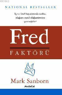 Fred Faktörü; İş ve Özel Hayatınızda Tutku, Olağanı Nasıl Olağanüstüye Çevirebilir?