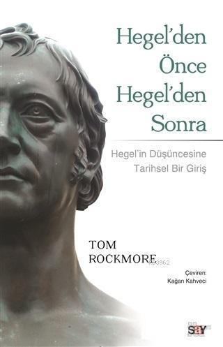 Hegel'den Önce Hegel'den Sonra; Hegel'in Düşüncesine Tarihsel Bir Bakış