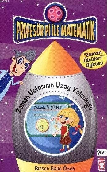 Zaman Ustasının Uzay Yolculuğu - Zaman Ölçüleri; Profesör Pi ile Matematik (9+ Yaş)