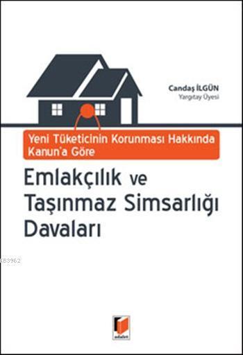 Yeni Tüketicinin Korunması Hakkında Kanuna Göre Emlakçılık ve Taşınmaz Simsarlığı Davaları