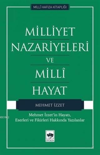 Milliyet Nazariyeleri ve Milli Hayat Mehmet İzzet'in Hayatı, Eserleri ve Fikirleri Hakkında Yazılanlar