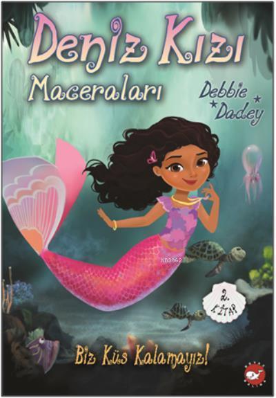 Biz Küs Kalamayız! Deniz Kızı Maceraları 2.Kitap