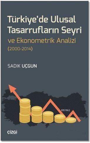 Türkiye'de Ulusal Tasarrufların Seyri ve Ekonometrik Analizi (2000-2014)