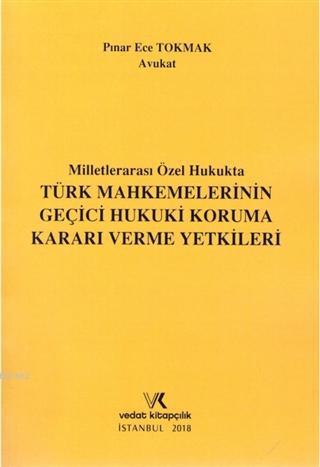 Milletlerarası Özel Hukukta Türk Mahkemelerinin Geçici Hukuki Koruma Kararı Verme Yetkileri