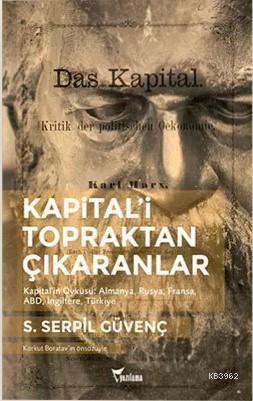 Kapitali Topraktan Çıkaranlar; Kapital'in Öyküsü: Almanya, Rusya, Fransa, ABD, İngiltere, Türkiye