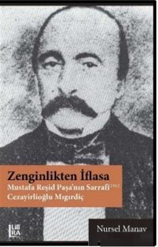 Zenginlikten İflasa; Mustafa Reşid Paşa'nın Sarrafı Cezayirlioğlu Mıgırdiç