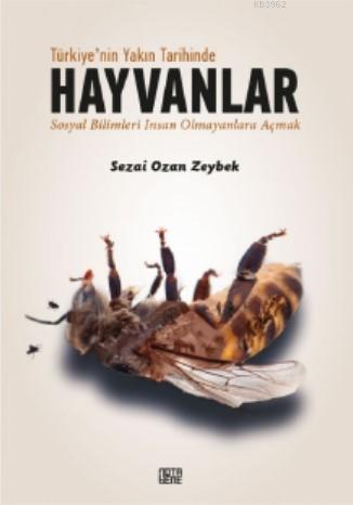 Türkiye'nin Yakın Tarihinde Hayvanlar; Sosyal Bilimleri İnsan Olmayanlara Açmak