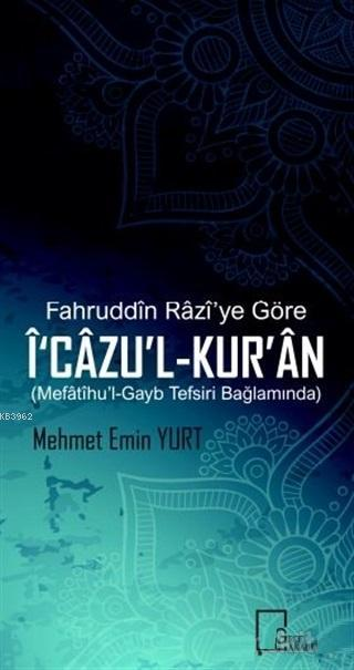 Fahruddin Razi'ye Göre İ'cazu'l-Kur'an; Mefatihu'l-Gayb Tefsiri Bağlamında