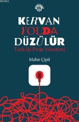 Kervan Yolda Düzülür; Türk İşi Proje Yönetimi
