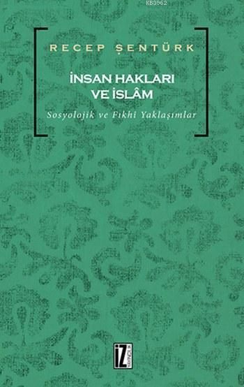 İnsan Hakları ve İslam; Sosyolojik ve Fıkhî Yaklaşımlar