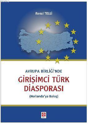 Avrupa Birliğinde Girişimci Türk Diasporası; (Hollandaya Bakış)
