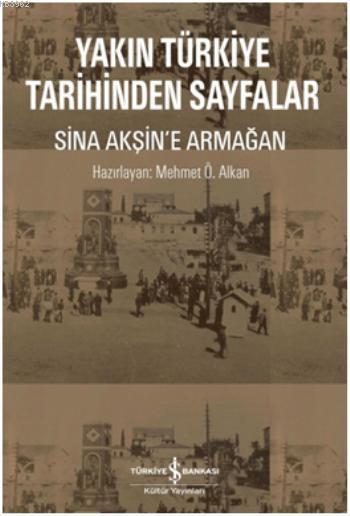 Yakın Türkiye Tarihinden Sayfalar; Sina Akşin'e Armağan