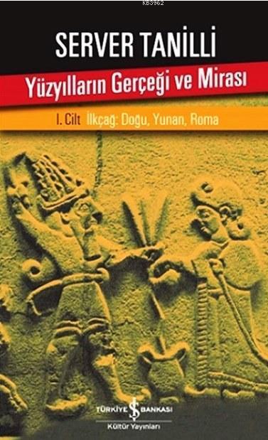 Yüzyılların Gerçeği ve Mirası I. Cilt; İlkçağ: Doğu, Yunan, Roma
