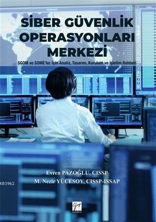 Siber Güvenlik Operasyonları Merkezi; SGOM ve SOME'ler İçin Analiz, Tasarım, Kurulum ve İşletim Rehberleri