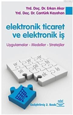 Elektronik Ticaret ve Elektronik İş; Uygulamalar, Modeller, Stratejiler