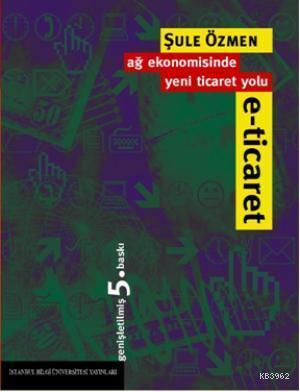 E-ticaret; Ağ Ekonomisinde Yeni Ticaret Yolu
