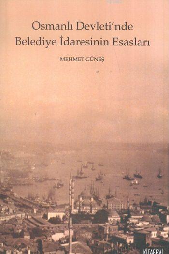 Osmanlı Devleti'nde Belediye İdaresinin Esasları