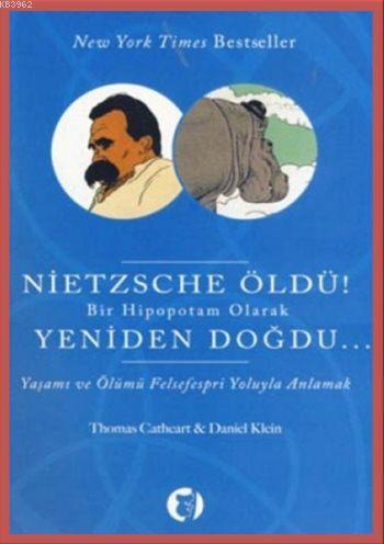 Nietzsche Öldü! Bir Hipopotam Olarak Yeniden Doğdu...; Yaşam ve Ölümü Felsefespri Yoluyla Anlamak