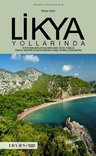 Likya Yollarında; Fethiye'den Antalya'ya 88 Antik Kent, Höyük, Tümülüs, Türkiye, İngiltere ve Avusturya'dan 88 Müze