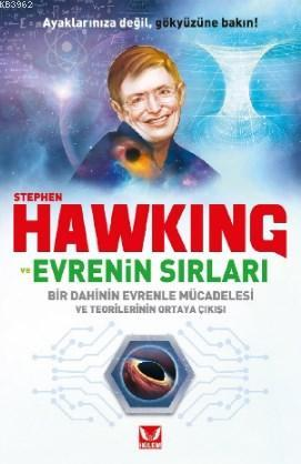Stephen Hawkıng ve Evrenin Sırları; Bir Dahinin Evrenle Mücadelesi ve Teorilerinin Ortaya Çıkışı