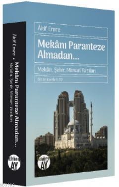 Mekanı Paranteze Almadan...; Mekân, Şehir, Mimari Yazıları